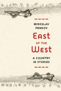 East of the West by Miroslav Penkov