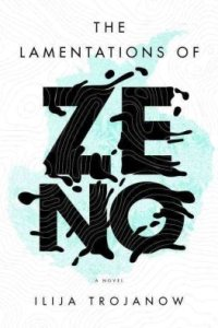 The Lamentations of Zeno by Ilija Trojanow