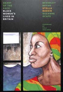 The Heart Of The Race: Black Women's Lives in Britain by Beverley Bryan, Stella Dadzie and Suzanne Scafe