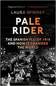 Pale Rider: The Spanish Flu of 1918 and How it Changed the World by Laura Spinney