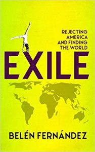 Exile: Rejecting America and Finding the World by Belen Fernandez