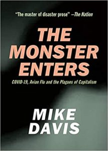 The Monster Enters: COVID-19, Avian Flu and the Plagues of Capitalism by Mike Davis