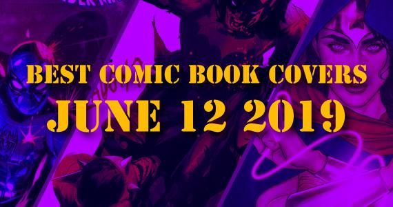 Best Comic Book Covers June 12 2019