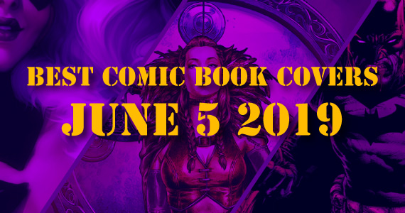 Best Comic Book Covers June 5 2019