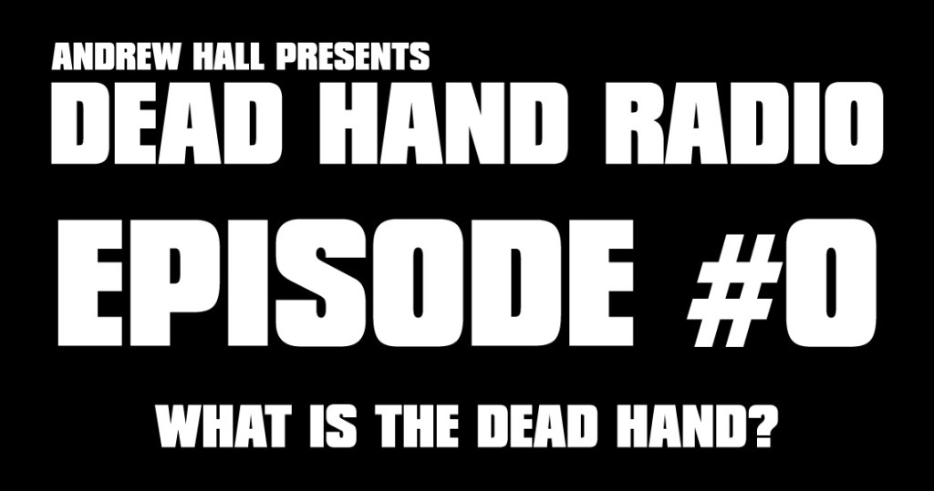 Dead Hand Radio Ep 0 - What is the Dead Hand?