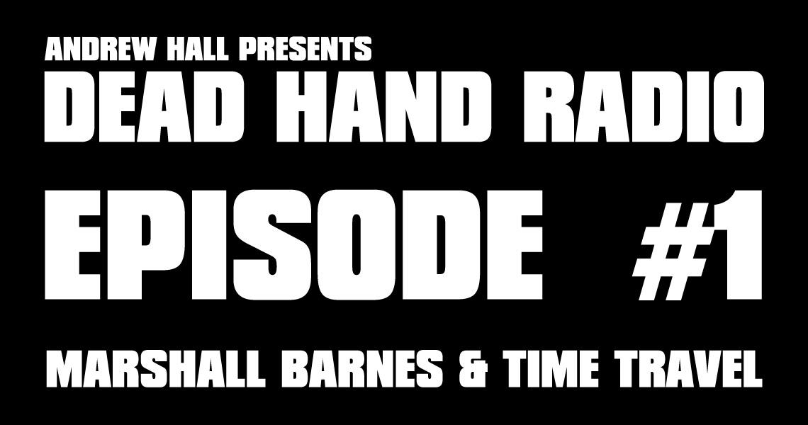 MARSHALL BARNES & TIME TRAVEL - DEAD HAND RADIO EP 1