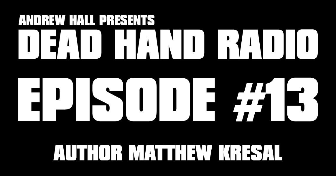 AUTHOR MATTHEW KRESAL - DEAD HAND RADIO