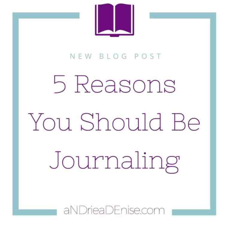 5 Reasons You Should Be Journaling