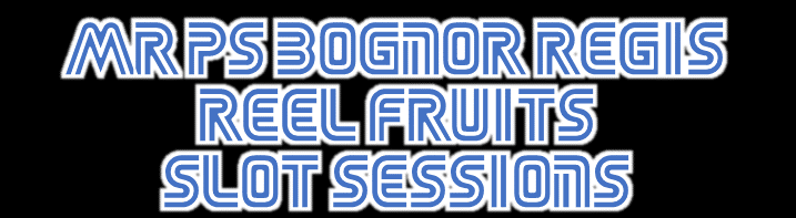 Mr P's Bognor Regis (Reel Fruits) Slot Sessions