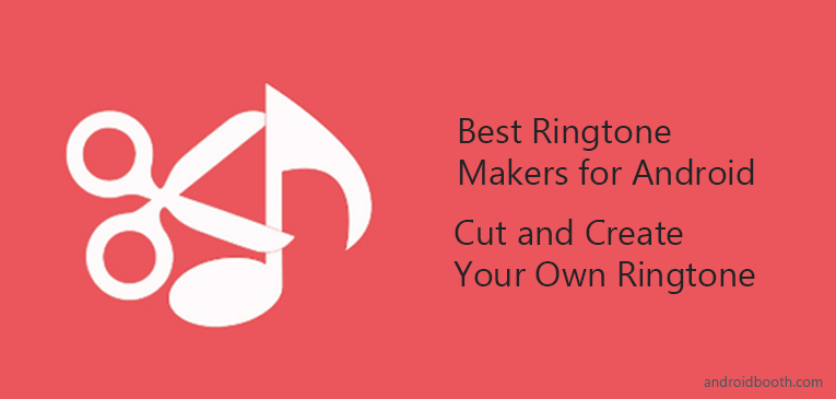 Best Ringtone Makers for Android to Cut and Create YOur Own Ringtone