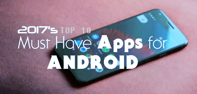 Top 10 Must Have Android Apps for Every User