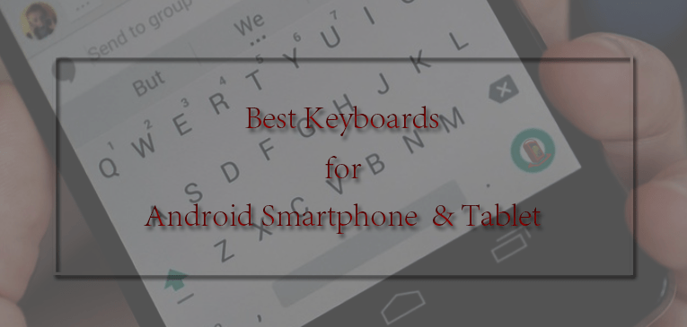 Best Keyboards for Android Smartphone and Tablet