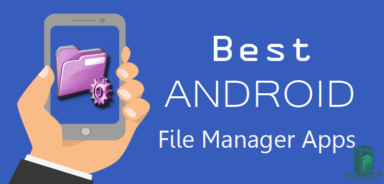 11 Best Android File Manager Apps – Explore and Manage Perfectly All files