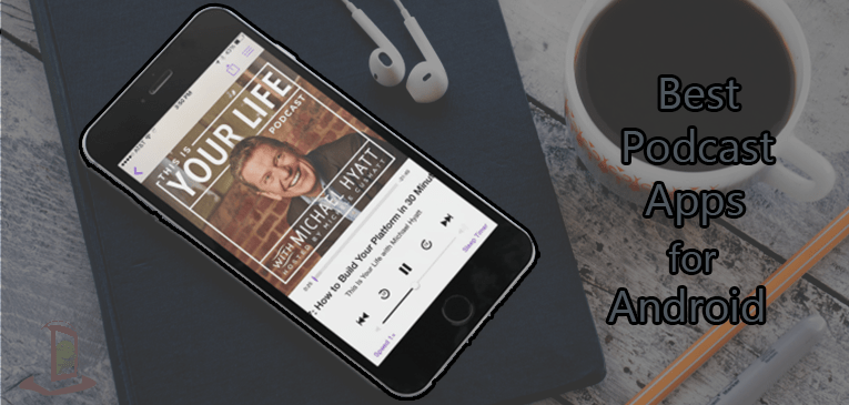 10 Best Podcast Apps for Android | Download, Play and Listen to Your Favorite Podcasts