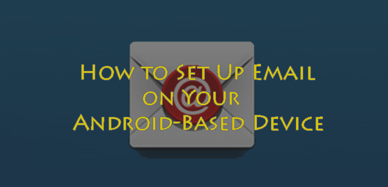 How to Set Up Email on Your Android-Based Device