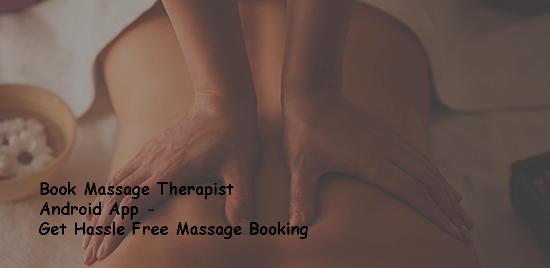 Book Massage Therapists for Android to get Hassle Free Massage Booking
