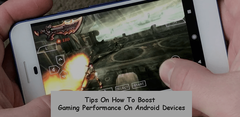 Tips on How To Boost Gaming Performance On Android Devices