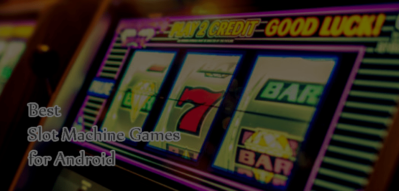 Best Slot Machine Games for Android