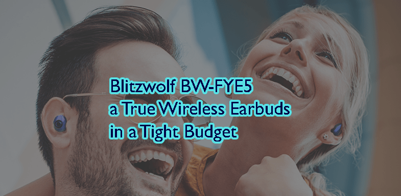 Blitzwolf BW-FYE5 Review – a True Wireless Earbuds in a Tight Budget