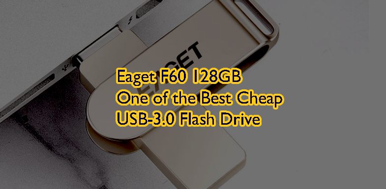 Eaget F60 128GB USB 3.0 Flash Drive Review