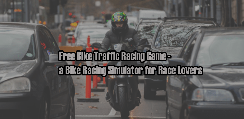Free Bike Traffic Racing Game - a Bike Racing Simulator for Race Lovers