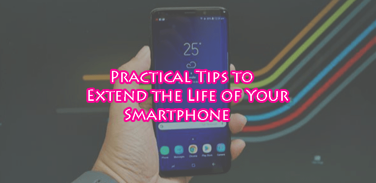 Practical Tips to Extend the Life of Your Smartphone