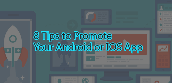 8 Tips to Promote your Android or IOS app