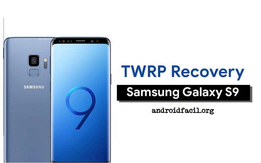 TWRP en el Samsung Galaxy S9: Cómo hacer la instalación de forma Segura