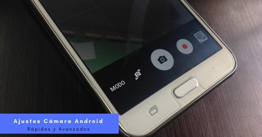 Cámara Android: 3 Maneras de ver sus Ajustes Básicos y Avanzados