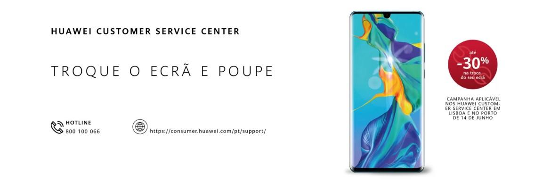Troquem o ecrã do vosso Huawei na Campanha Huawei Service Center! 1