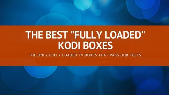 Find the best fully loaded Kodi box with this guide