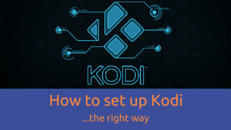 New Users guide: How to Setup Kodi the right way.