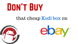 Don't buy that cheap Kodi box on eBay!
