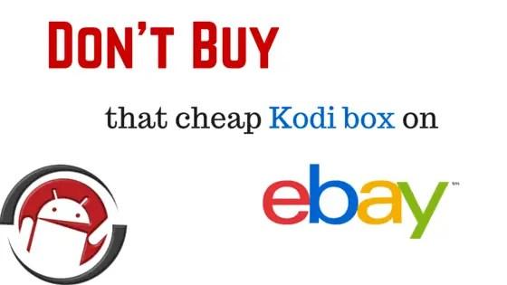 Don't buy that cheap Kodi box on eBay!