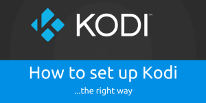 How to setup Kodi the right way