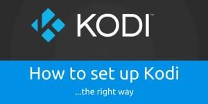 How to setup Kodi the right way