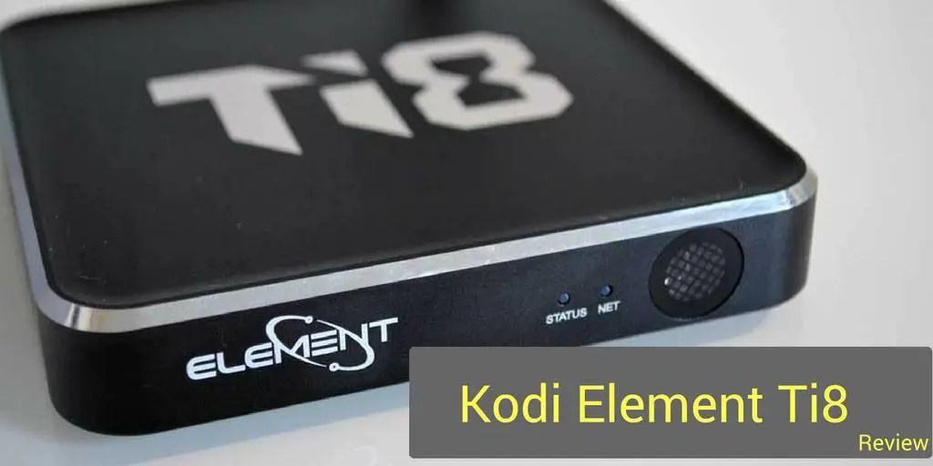 Element Technologies - Kodi Element Ti8 Review