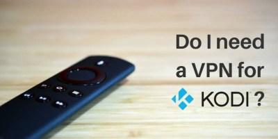 Kodi VPN crash course: Do I need VPN for Kodi?