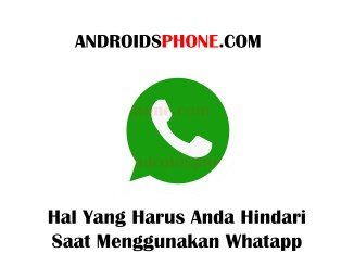 3 Hal Yang Harus Kamu Hindari Saat Menggunakan Whatsapp