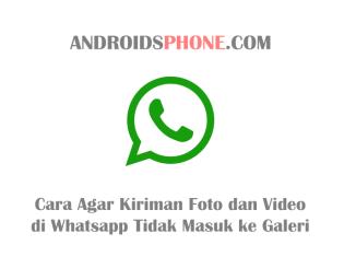 Cara Menyembunyikan Kiriman Foto dan Video Whatsapp Dari Galeri