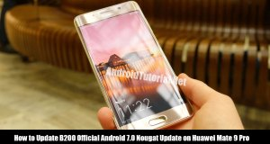 Update B200 Official Android 7.0 Nougat Update on Huawei Mate 9 Pro