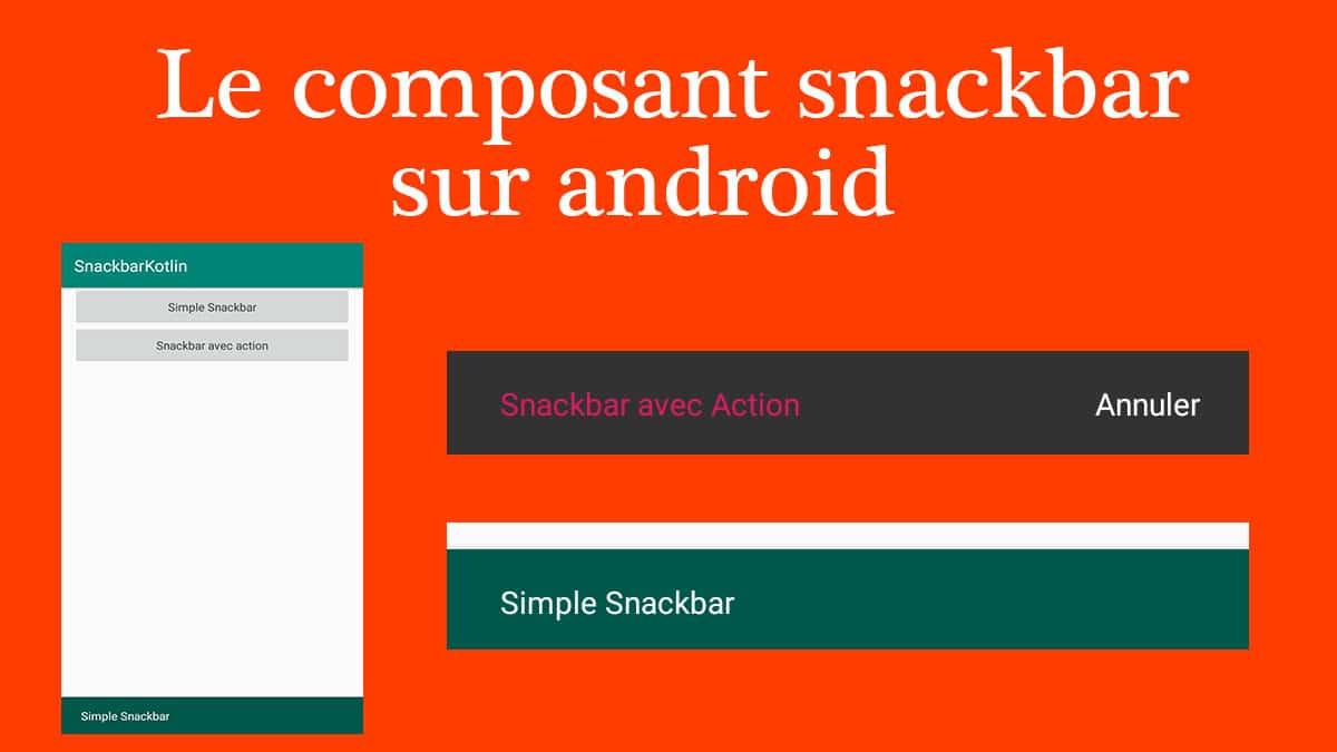 le composant snackbar sur android
