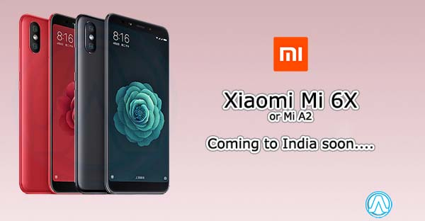 Xiaomi Mi 6X or Mi A2 launched, Coming to India Soon