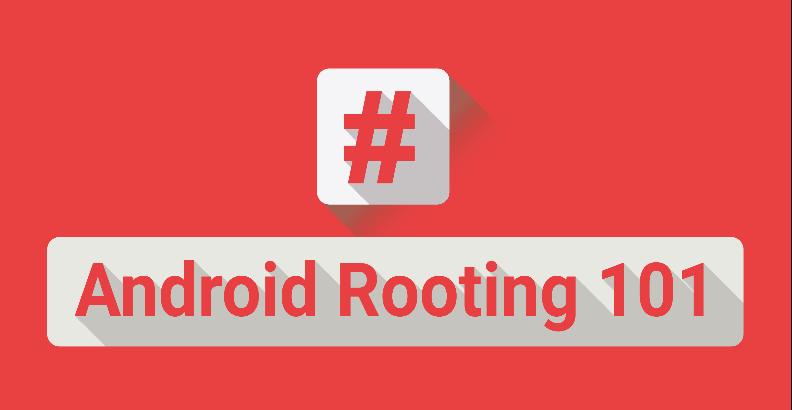 Rooting 101:  All About Rooting & One Click Rooting Tools