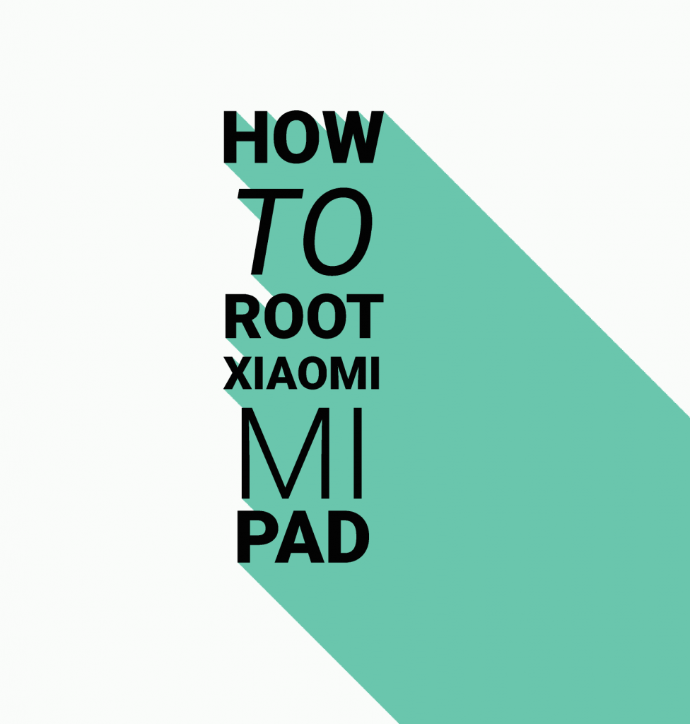 How to root xiaomi mi pad androtrends guide