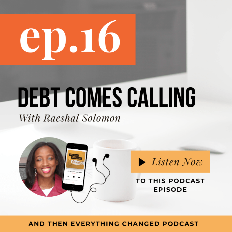 And Then Everything Changed Podcast - Episode 16: Debt Comes Calling ft. Raeshal Solomon