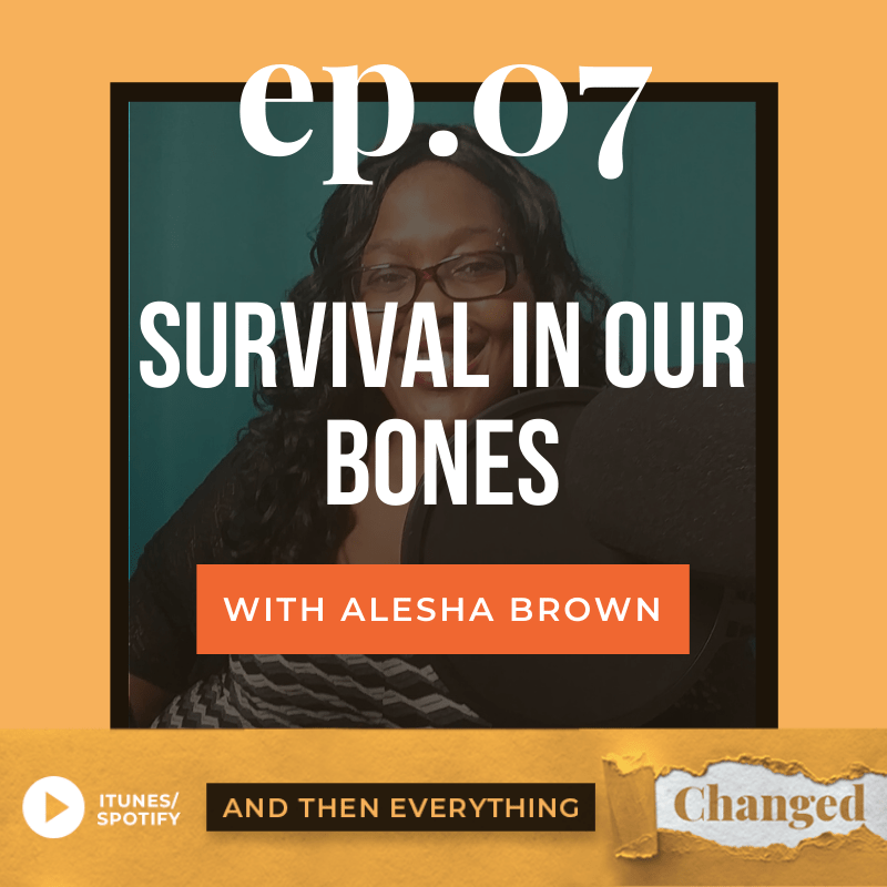 And Then Everything Changed Podcast - Episode 7: Survival in our Bones ft. Abigail Carter