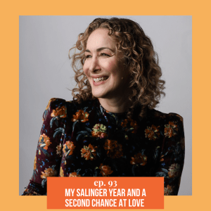 Episode 93 - My Salinger Year and a Second Chance at Love ft. Joanna Rakoff (Featured Image)