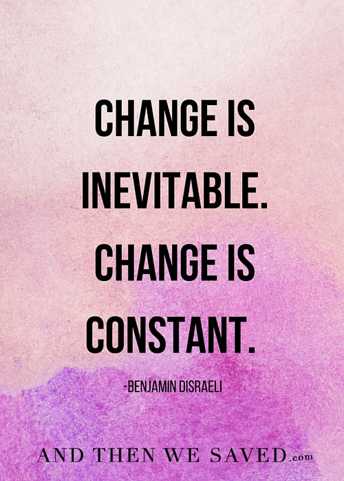 Change Is Inevitable And Constant And Then We Saved