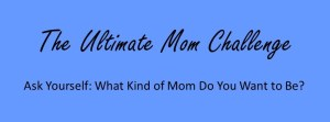 The Ultimate Mommy Challenge - Question